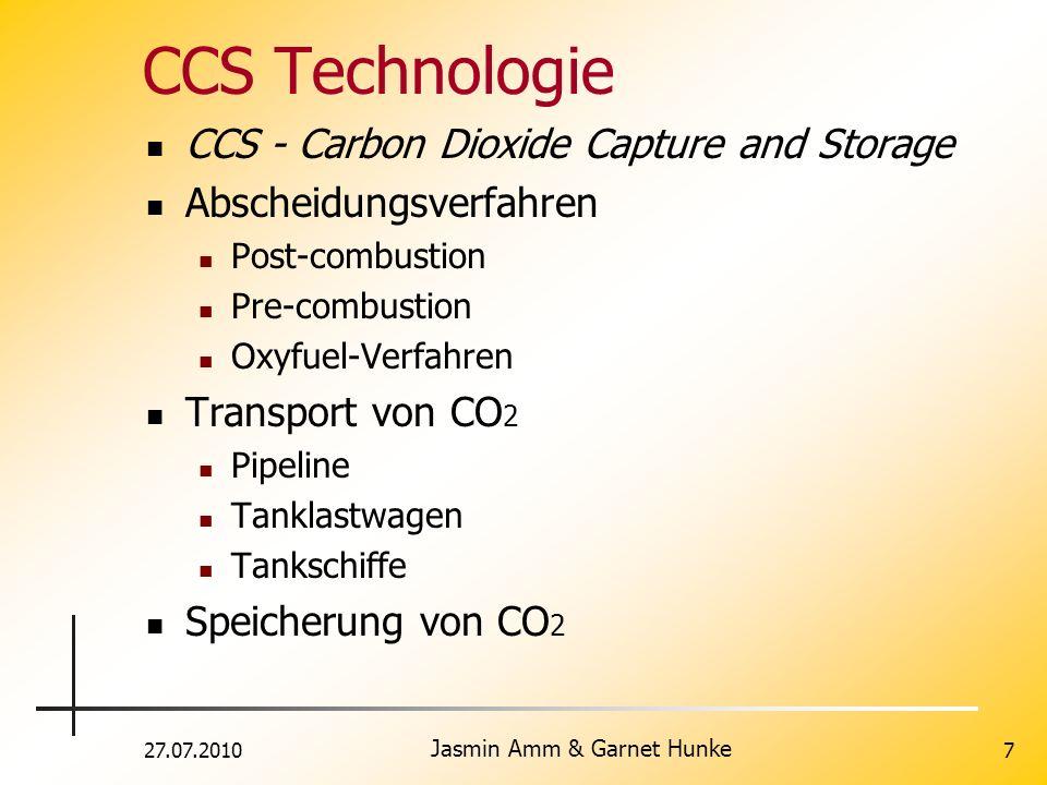 27.07.2010 Jasmin Amm & Garnet Hunke 7 CCS Technologie CCS - Carbon Dioxide Capture and Storage Abscheidungsverfahren Post-combustion Pre-combustion O