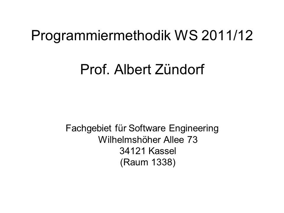 Programmiermethodik WS 2011/12 Prof. Albert Zündorf Fachgebiet für Software Engineering Wilhelmshöher Allee 73 34121 Kassel (Raum 1338)