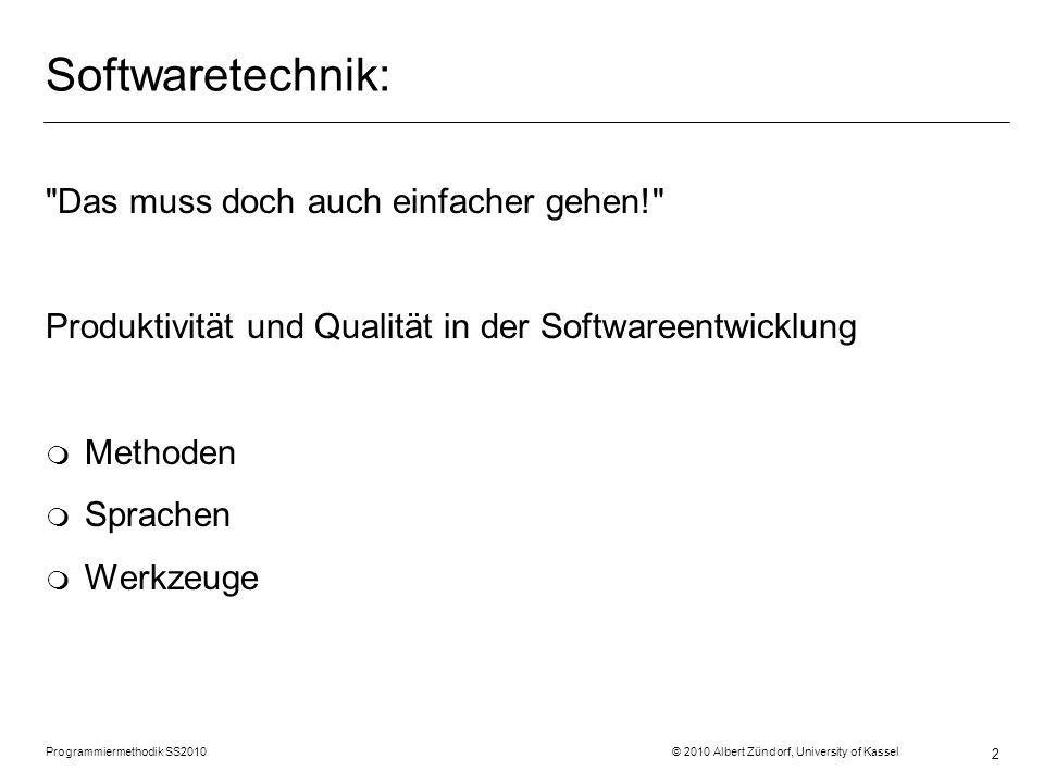 Softwaretechnik: Das muss doch auch einfacher gehen! Produktivität und Qualität in der Softwareentwicklung m Methoden m Sprachen m Werkzeuge Programmiermethodik SS2010 © 2010 Albert Zündorf, University of Kassel 2