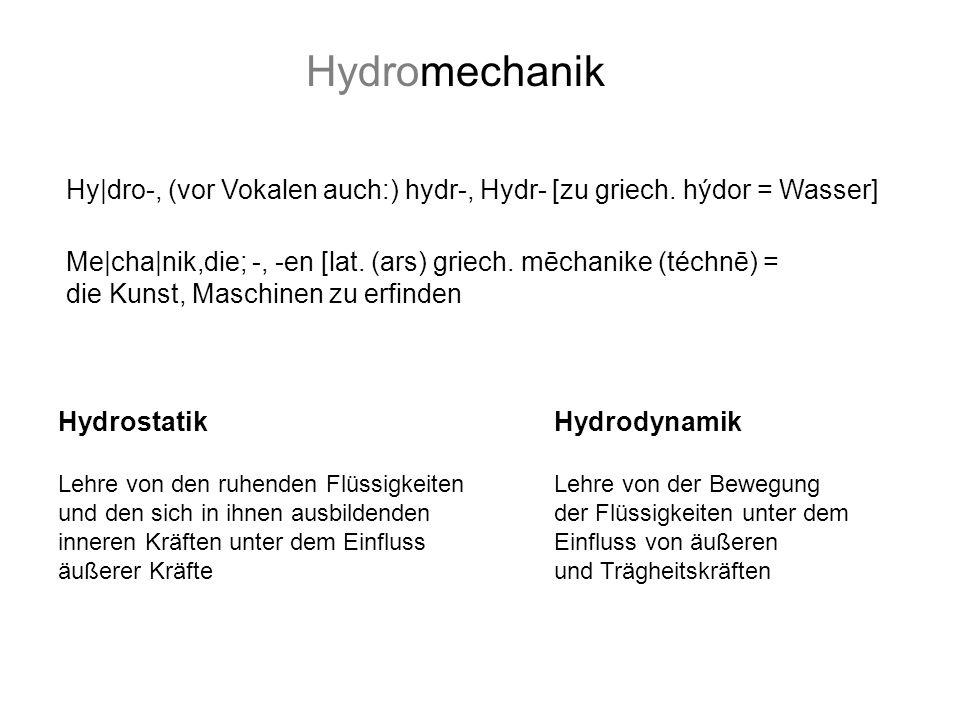 Hy|dro-, (vor Vokalen auch:) hydr-, Hydr- [zu griech. hýdor = Wasser] Me|cha|nik,die; -, -en [lat. (ars) griech. mēchanike (téchnē) = die Kunst, Masch