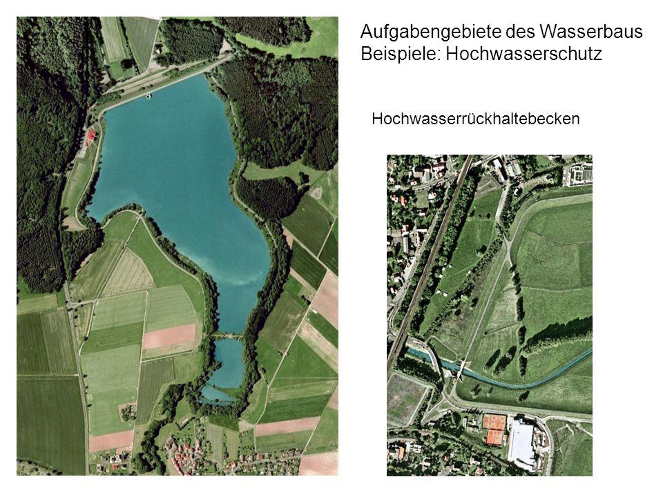 Aufgabengebiete des Wasserbaus Beispiele: Hochwasserschutz Hochwasserrückhaltebecken