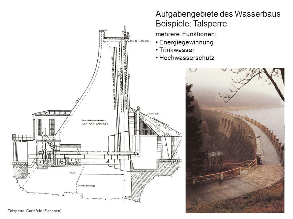Aufgabengebiete des Wasserbaus Beispiele: Talsperre mehrere Funktionen: Energiegewinnung Trinkwasser Hochwasserschutz Talsperre Carlsfeld (Sachsen)