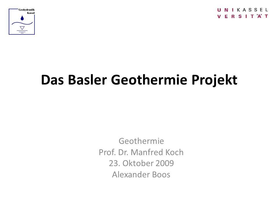 Das Basler Geothermie Projekt Geothermie Prof. Dr. Manfred Koch 23. Oktober 2009 Alexander Boos