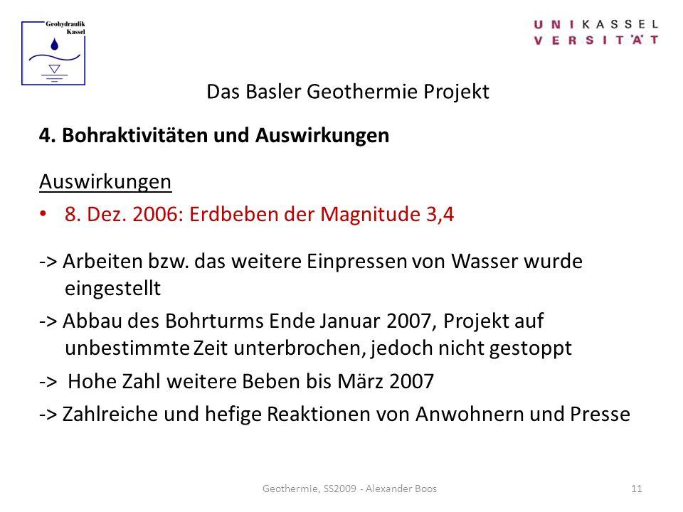 Das Basler Geothermie Projekt Geothermie, SS2009 - Alexander Boos 4. Bohraktivitäten und Auswirkungen Auswirkungen 8. Dez. 2006: Erdbeben der Magnitud