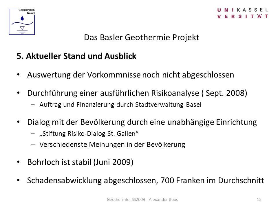 Das Basler Geothermie Projekt Geothermie, SS2009 - Alexander Boos 5. Aktueller Stand und Ausblick Auswertung der Vorkommnisse noch nicht abgeschlossen