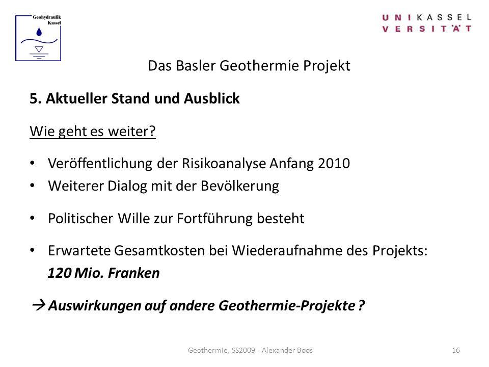 Das Basler Geothermie Projekt Geothermie, SS2009 - Alexander Boos 5. Aktueller Stand und Ausblick Wie geht es weiter? Veröffentlichung der Risikoanaly