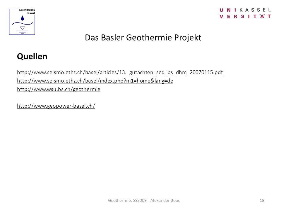 Das Basler Geothermie Projekt Geothermie, SS2009 - Alexander Boos Quellen http://www.seismo.ethz.ch/basel/articles/13._gutachten_sed_bs_dhm_20070115.p