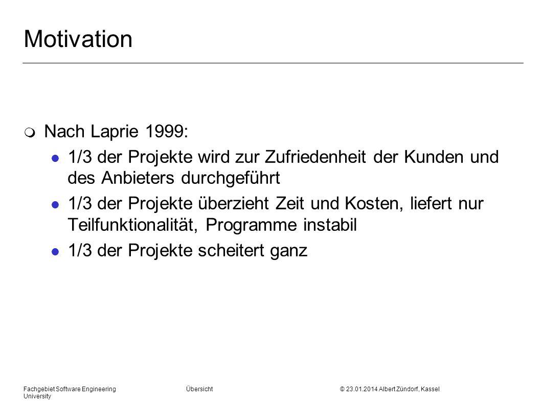 Fachgebiet Software Engineering Übersicht © 23.01.2014 Albert Zündorf, Kassel University Motivation m Nach Laprie 1999: l 1/3 der Projekte wird zur Zu