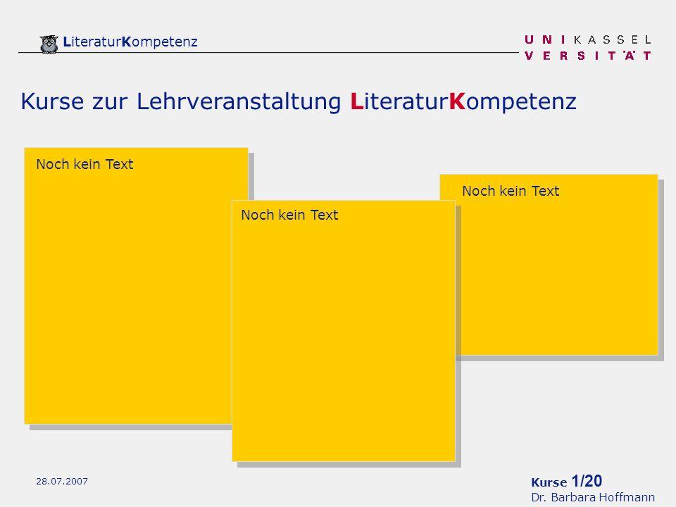 Kurse 2/20 Dr.Barbara Hoffmann LiteraturKompetenz 28.07.2007 Die Exkurse dienen der Vertiefung.