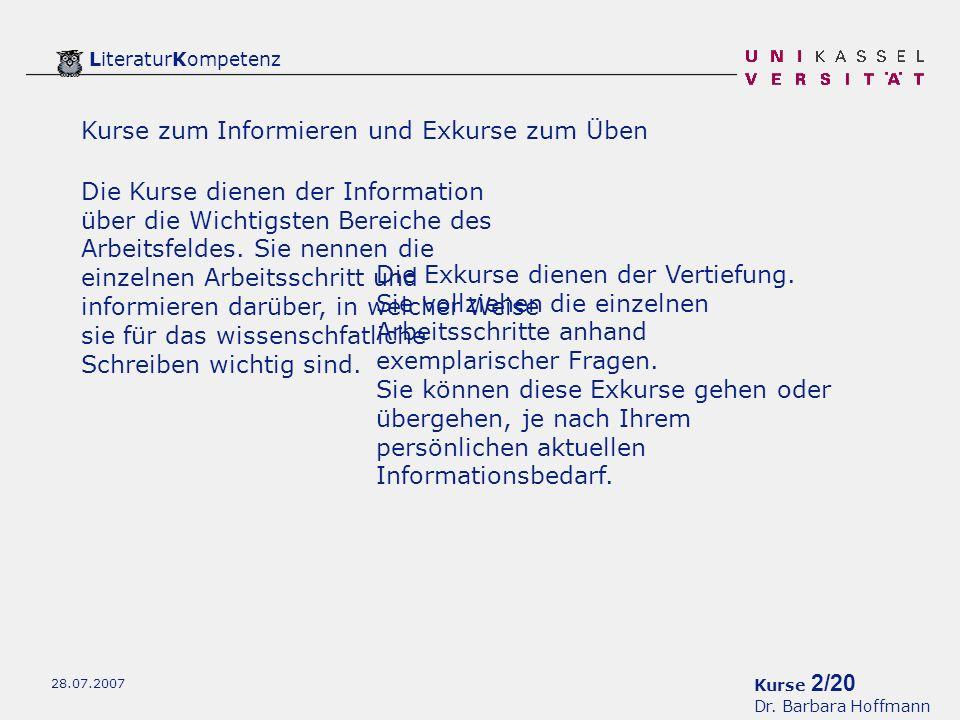 Kurse 2/20 Dr. Barbara Hoffmann LiteraturKompetenz 28.07.2007 Die Exkurse dienen der Vertiefung.