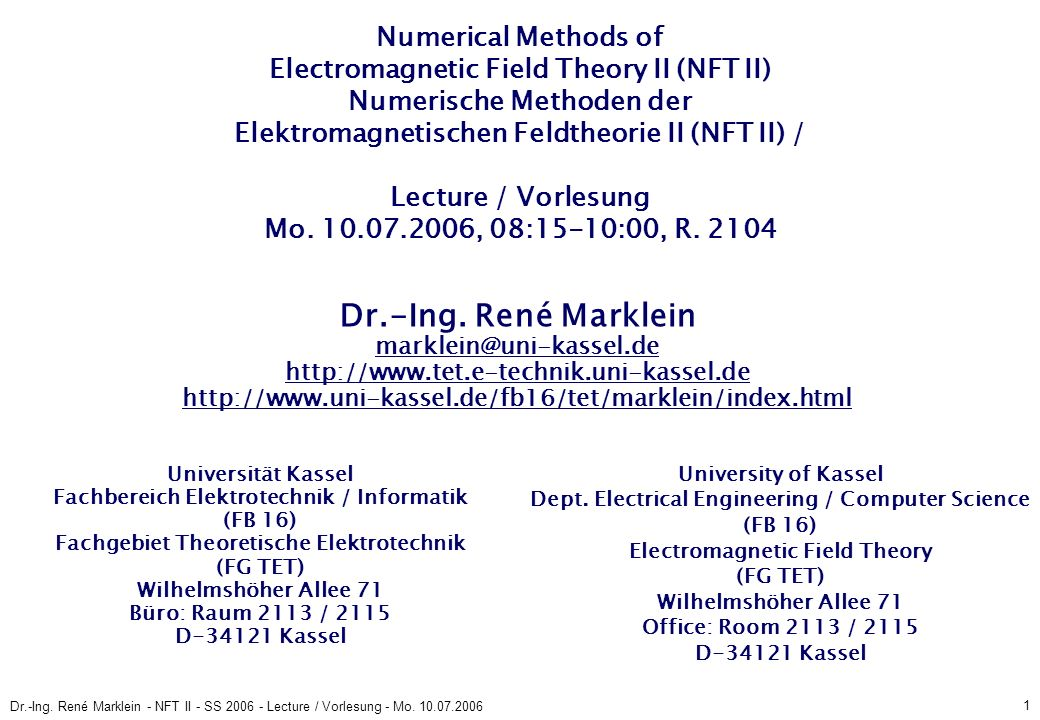 1 Dr.-Ing. René Marklein - NFT II - SS 2006 - Lecture / Vorlesung - Mo. 10.07.2006 Numerical Methods of Electromagnetic Field Theory II (NFT II) Numer