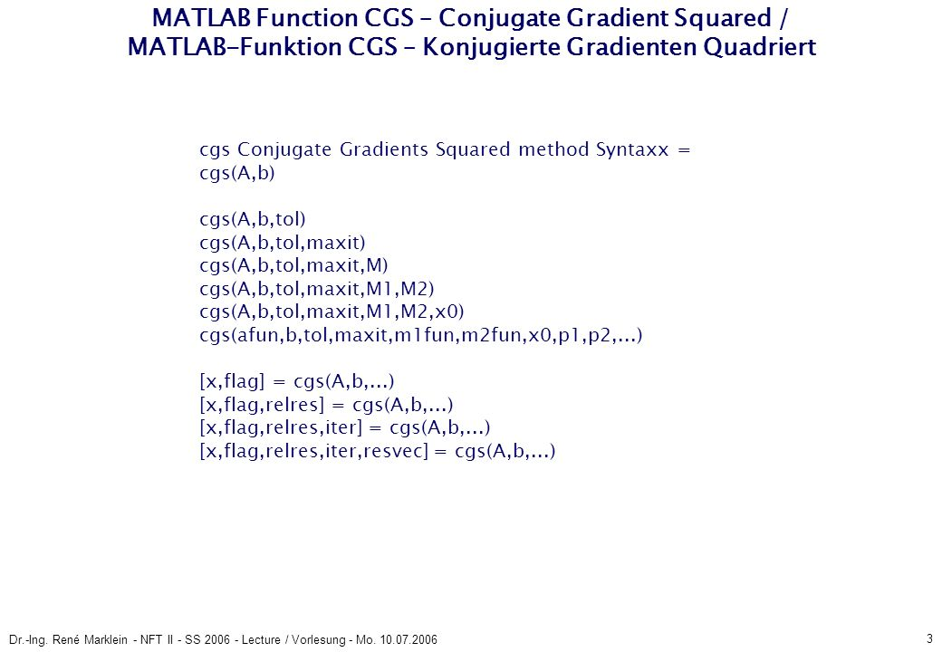 3 Dr.-Ing. René Marklein - NFT II - SS 2006 - Lecture / Vorlesung - Mo. 10.07.2006 MATLAB Function CGS – Conjugate Gradient Squared / MATLAB-Funktion