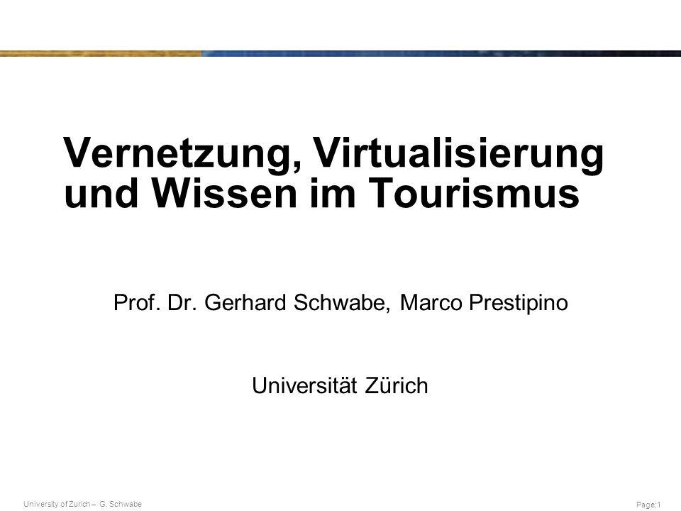 University of Zurich – G. Schwabe Page:1 Vernetzung, Virtualisierung und Wissen im Tourismus Prof. Dr. Gerhard Schwabe, Marco Prestipino Universität Z