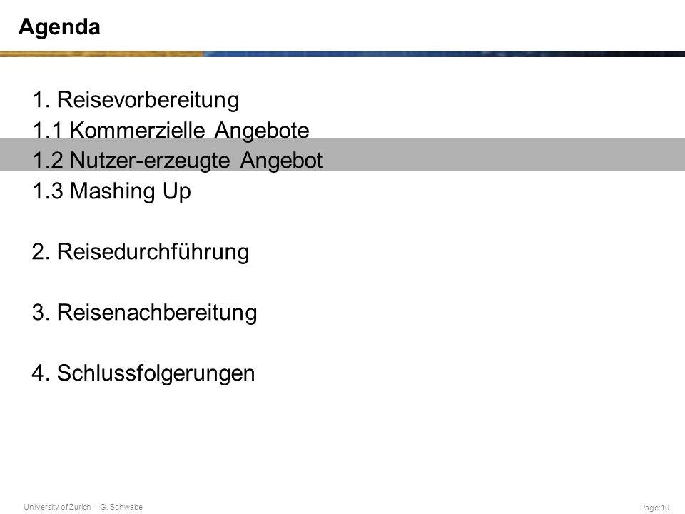 University of Zurich – G. Schwabe Page:10 Agenda 1. Reisevorbereitung 1.1 Kommerzielle Angebote 1.2 Nutzer-erzeugte Angebot 1.3 Mashing Up 2. Reisedur