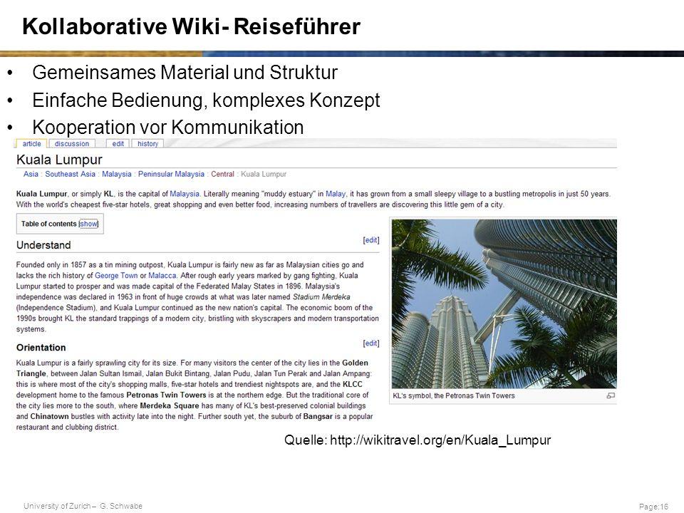University of Zurich – G. Schwabe Page:16 Kollaborative Wiki- Reiseführer Gemeinsames Material und Struktur Einfache Bedienung, komplexes Konzept Koop