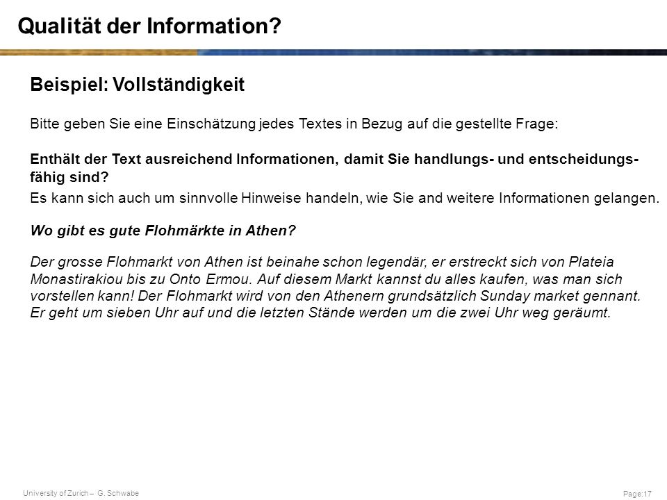 University of Zurich – G. Schwabe Page:17 Qualität der Information? Beispiel: Vollständigkeit Bitte geben Sie eine Einschätzung jedes Textes in Bezug
