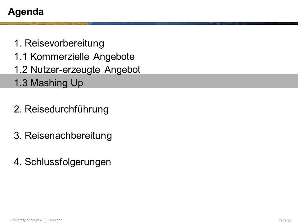 University of Zurich – G. Schwabe Page:22 Agenda 1. Reisevorbereitung 1.1 Kommerzielle Angebote 1.2 Nutzer-erzeugte Angebot 1.3 Mashing Up 2. Reisedur