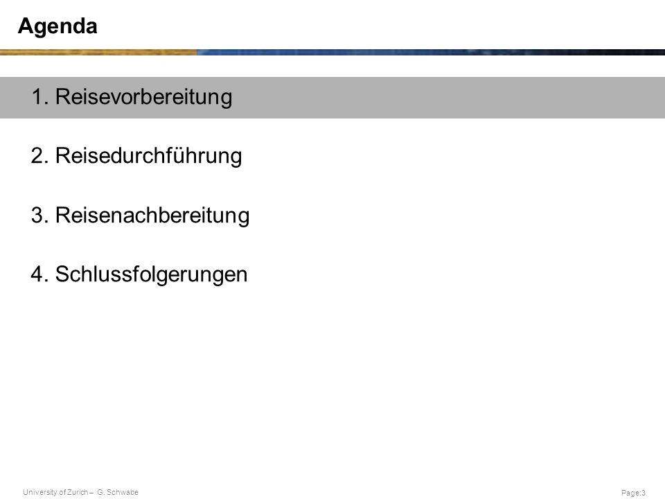 University of Zurich – G. Schwabe Page:3 Agenda 1. Reisevorbereitung 2. Reisedurchführung 3. Reisenachbereitung 4. Schlussfolgerungen