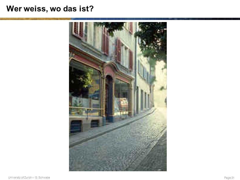 University of Zurich – G. Schwabe Page:31 Wer weiss, wo das ist?