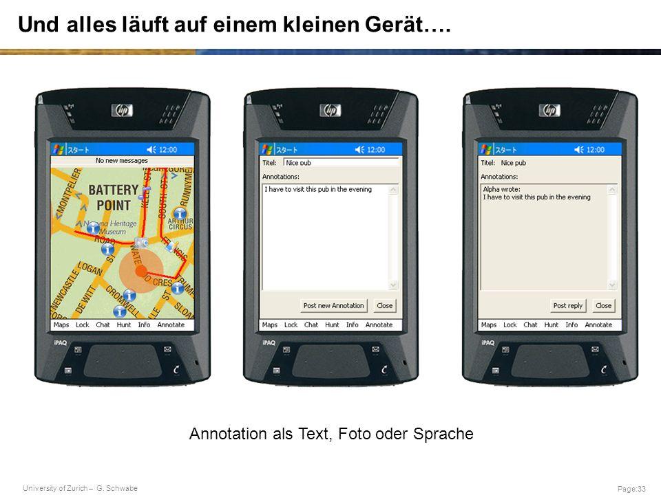 University of Zurich – G. Schwabe Page:33 Und alles läuft auf einem kleinen Gerät…. Annotation als Text, Foto oder Sprache