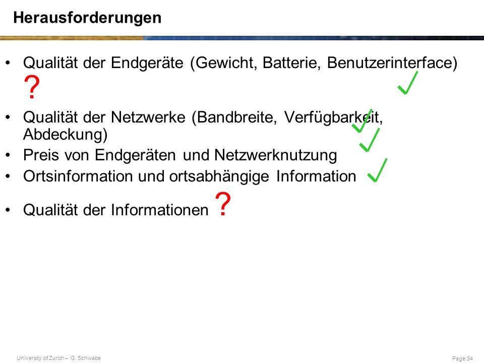 University of Zurich – G. Schwabe Page:34 Herausforderungen Qualität der Endgeräte (Gewicht, Batterie, Benutzerinterface) ? Qualität der Netzwerke (Ba