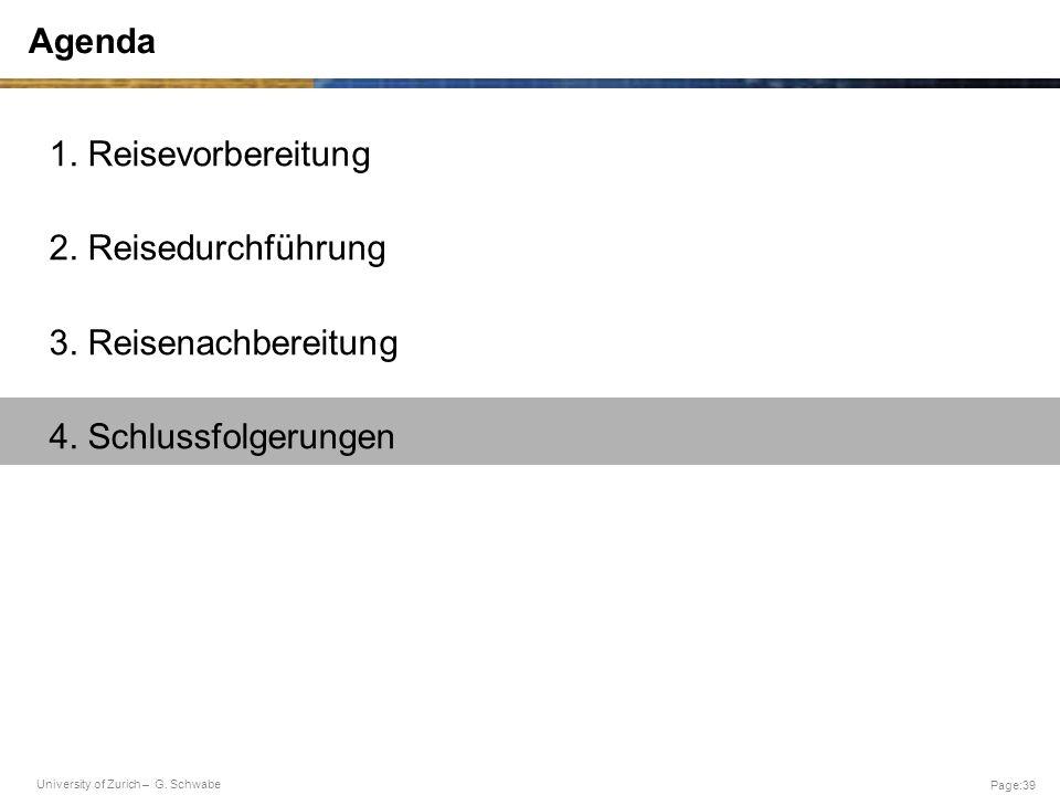 University of Zurich – G. Schwabe Page:39 Agenda 1. Reisevorbereitung 2. Reisedurchführung 3. Reisenachbereitung 4. Schlussfolgerungen