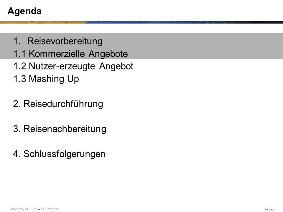 University of Zurich – G. Schwabe Page:4 Agenda 1.Reisevorbereitung 1.1 Kommerzielle Angebote 1.2 Nutzer-erzeugte Angebot 1.3 Mashing Up 2. Reisedurch