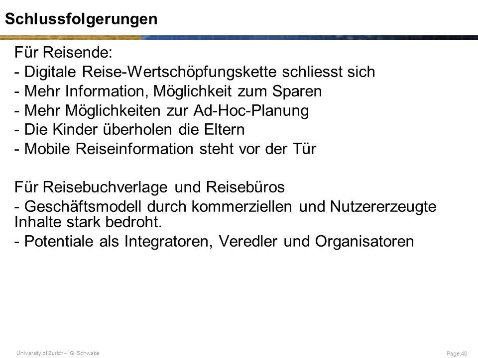 University of Zurich – G. Schwabe Page:40 Schlussfolgerungen Für Reisende: - Digitale Reise-Wertschöpfungskette schliesst sich - Mehr Information, Mög