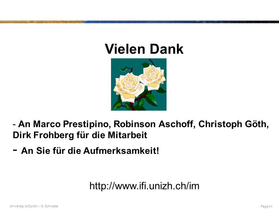University of Zurich – G. Schwabe Page:41 Vielen Dank - An Marco Prestipino, Robinson Aschoff, Christoph Göth, Dirk Frohberg für die Mitarbeit - An Si