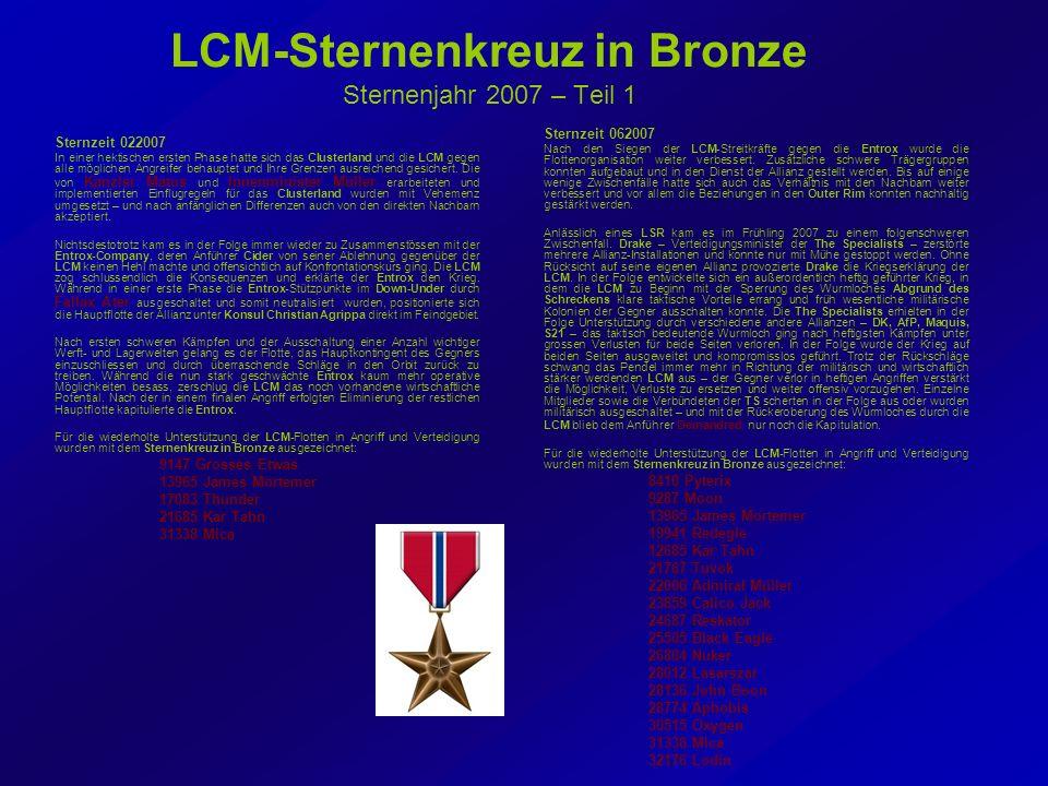 LCM-Sternenkreuz in Bronze Sternenjahr 2007 – Teil 1 Sternzeit 022007 In einer hektischen ersten Phase hatte sich das Clusterland und die LCM gegen alle möglichen Angreifer behauptet und Ihre Grenzen ausreichend gesichert.