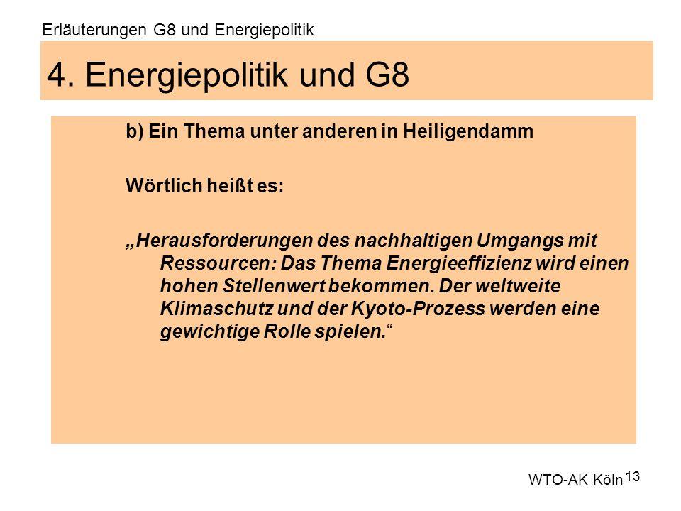 13 4. Energiepolitik und G8 b) Ein Thema unter anderen in Heiligendamm Wörtlich heißt es: Herausforderungen des nachhaltigen Umgangs mit Ressourcen: D