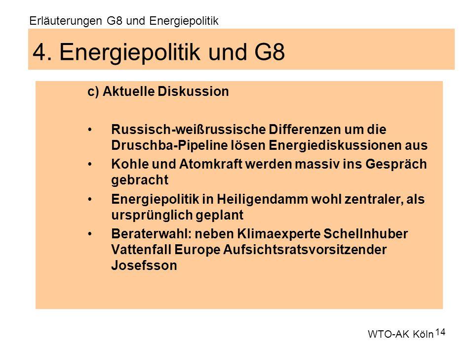 14 4. Energiepolitik und G8 c) Aktuelle Diskussion Russisch-weißrussische Differenzen um die Druschba-Pipeline lösen Energiediskussionen aus Kohle und