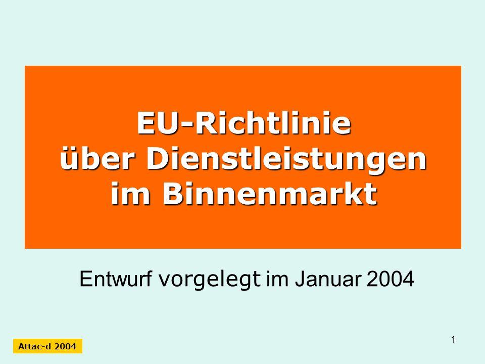 1 EU-Richtlinie über Dienstleistungen im Binnenmarkt Entwurf vorgelegt im Januar 2004 Attac-d 2004