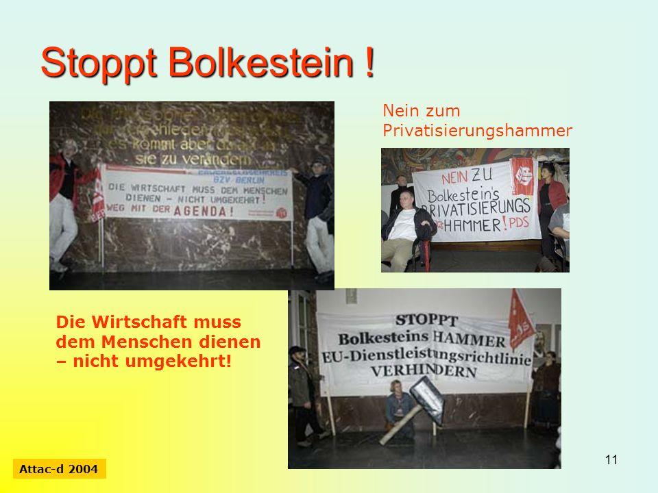11 Stoppt Bolkestein ! Attac-d 2004 Die Wirtschaft muss dem Menschen dienen – nicht umgekehrt! Nein zum Privatisierungshammer