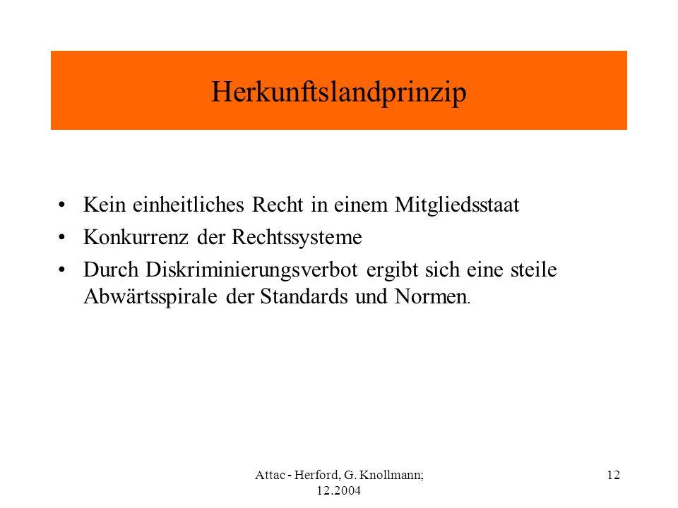 Attac - Herford, G. Knollmann; 12.2004 12 Herkunftslandprinzip Kein einheitliches Recht in einem Mitgliedsstaat Konkurrenz der Rechtssysteme Durch Dis