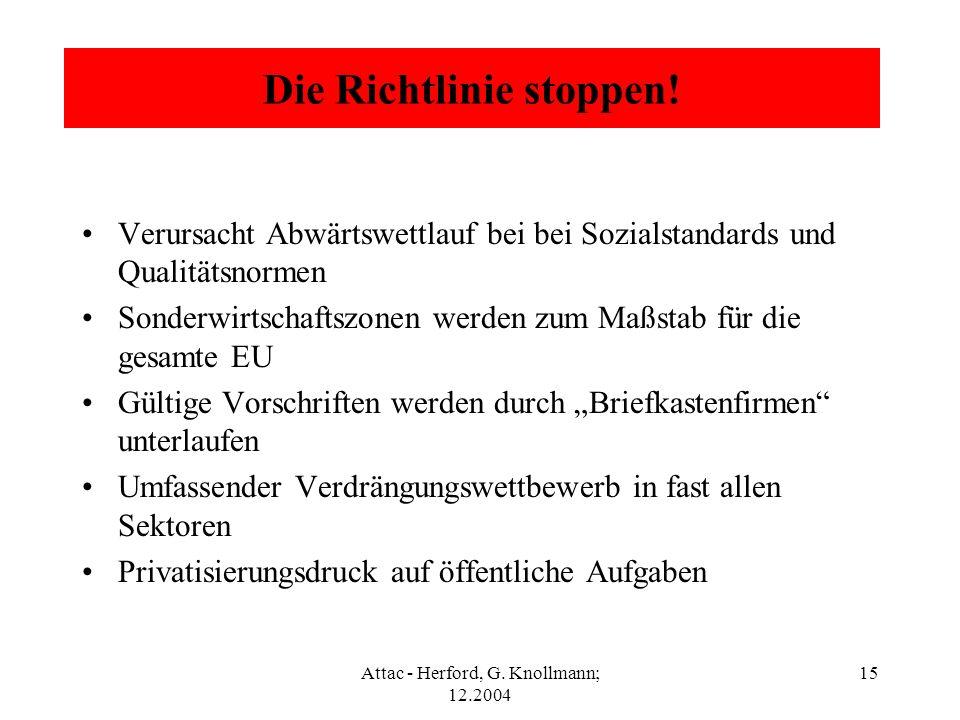 Attac - Herford, G. Knollmann; 12.2004 15 Die Richtlinie stoppen! Verursacht Abwärtswettlauf bei bei Sozialstandards und Qualitätsnormen Sonderwirtsch