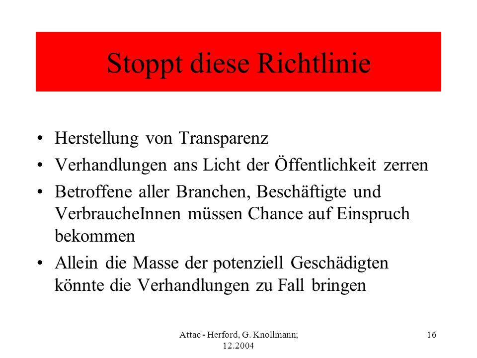 Attac - Herford, G. Knollmann; 12.2004 16 Stoppt diese Richtlinie Herstellung von Transparenz Verhandlungen ans Licht der Öffentlichkeit zerren Betrof