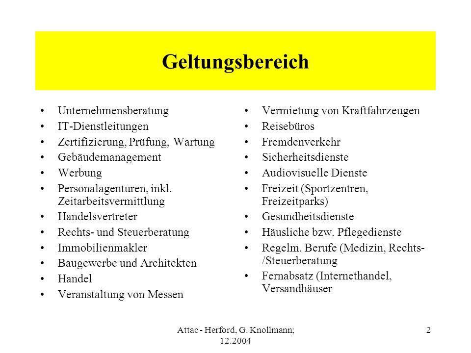 Attac - Herford, G. Knollmann; 12.2004 2 Geltungsbereich Unternehmensberatung IT-Dienstleitungen Zertifizierung, Prüfung, Wartung Gebäudemanagement We