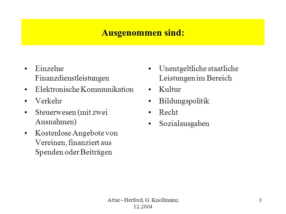Attac - Herford, G. Knollmann; 12.2004 3 Ausgenommen sind: Einzelne Finanzdienstleistungen Elektronische Kommunikation Verkehr Steuerwesen (mit zwei A