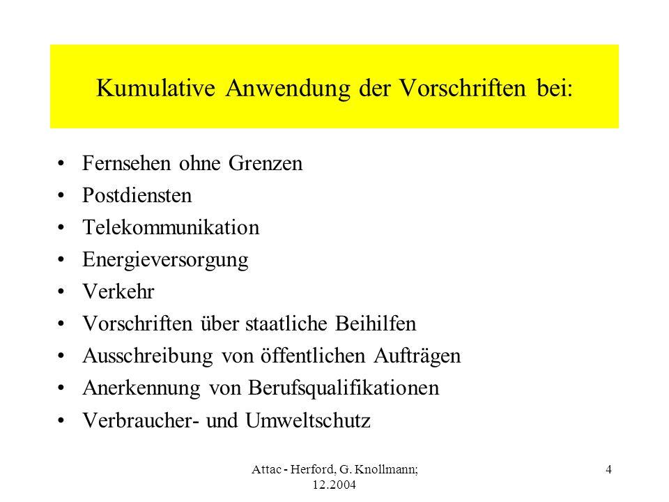 Attac - Herford, G. Knollmann; 12.2004 4 Kumulative Anwendung der Vorschriften bei: Fernsehen ohne Grenzen Postdiensten Telekommunikation Energieverso