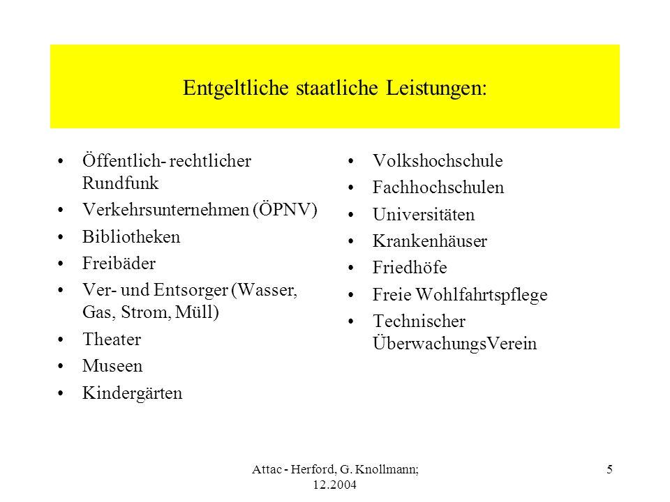 Attac - Herford, G. Knollmann; 12.2004 5 Entgeltliche staatliche Leistungen: Öffentlich- rechtlicher Rundfunk Verkehrsunternehmen (ÖPNV) Bibliotheken