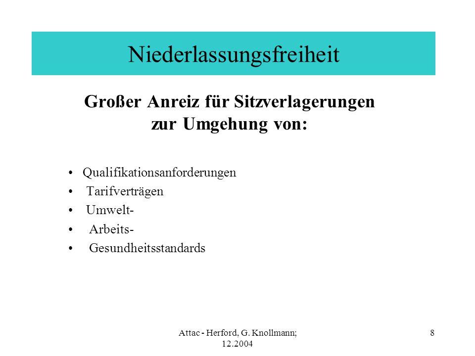 Attac - Herford, G. Knollmann; 12.2004 8 Niederlassungsfreiheit Großer Anreiz für Sitzverlagerungen zur Umgehung von: Qualifikationsanforderungen Tari