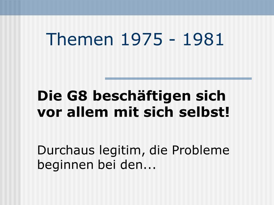 Themen 1975 - 1981 Die G8 beschäftigen sich vor allem mit sich selbst.
