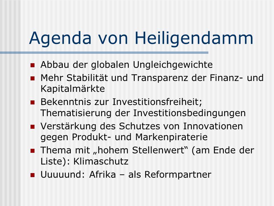 Agenda von Heiligendamm Abbau der globalen Ungleichgewichte Mehr Stabilität und Transparenz der Finanz- und Kapitalmärkte Bekenntnis zur Investitionsfreiheit; Thematisierung der Investitionsbedingungen Verstärkung des Schutzes von Innovationen gegen Produkt- und Markenpiraterie Thema mit hohem Stellenwert (am Ende der Liste): Klimaschutz Uuuuund: Afrika – als Reformpartner
