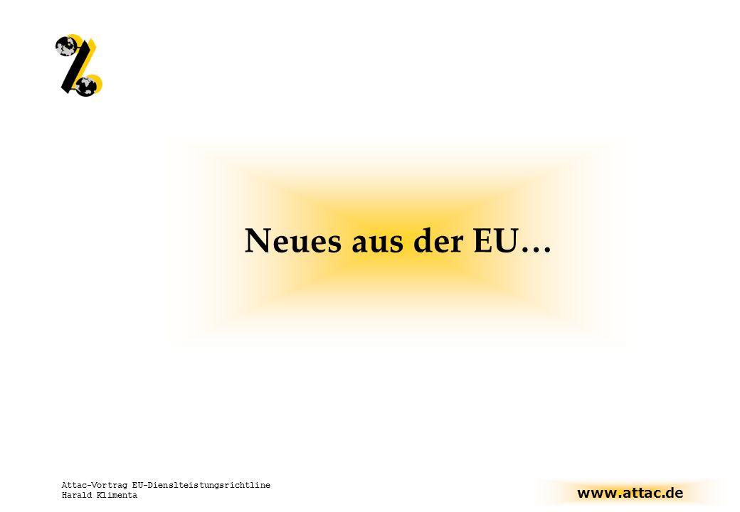 www.attac.de Attac-Vortrag EU-Dienslteistungsrichtline Harald Klimenta Neues aus der EU…