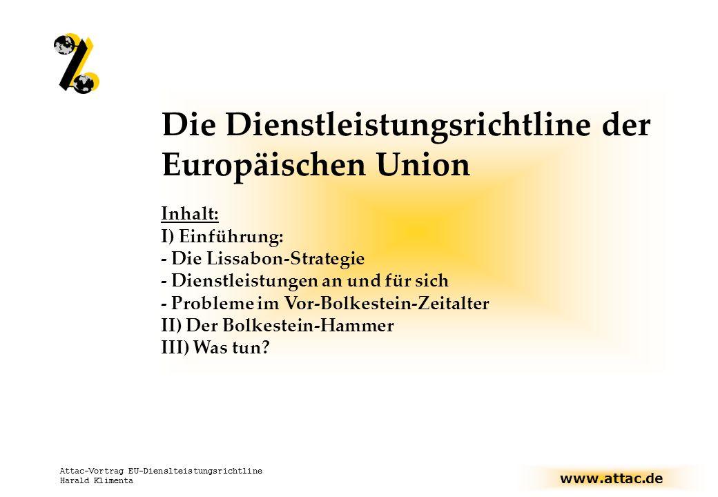 www.attac.de Attac-Vortrag EU-Dienslteistungsrichtline Harald Klimenta Europa-Konferenz in Stuttgart, 4.-5.3.05 Verfassung – Lissabon-Strategie – Dienstleistungsrichtlinie attac – verdi – Kairos – dfg-vk – gesellsch.