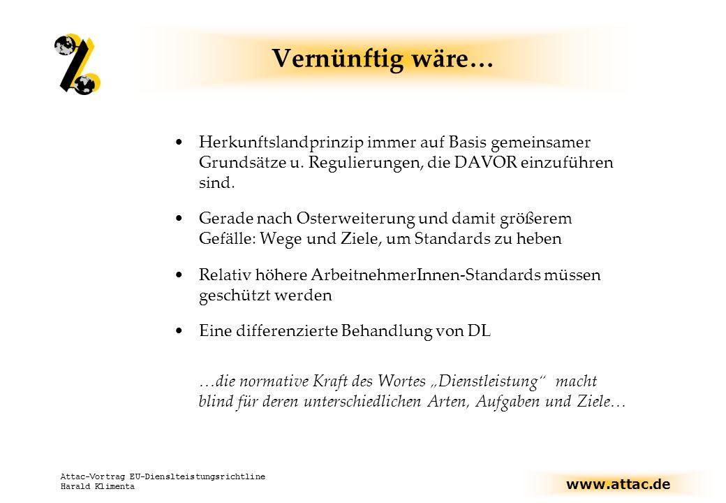 www.attac.de Attac-Vortrag EU-Dienslteistungsrichtline Harald Klimenta Vernünftig wäre… Herkunftslandprinzip immer auf Basis gemeinsamer Grundsätze u.
