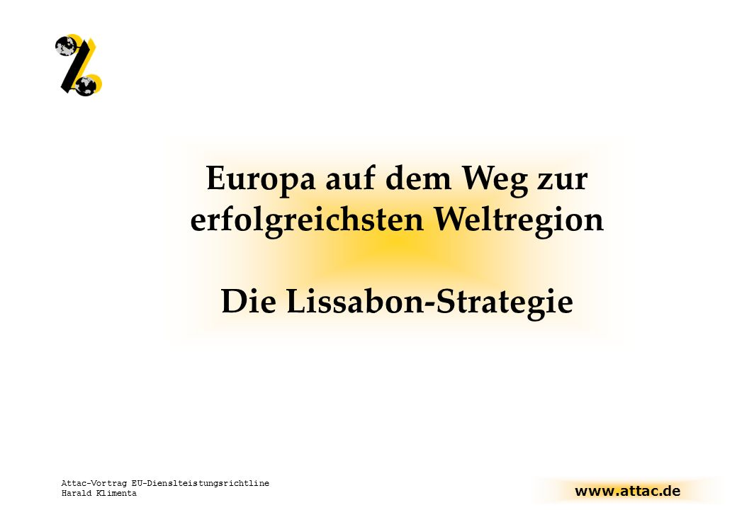 www.attac.de Attac-Vortrag EU-Dienslteistungsrichtline Harald Klimenta Ausnahmen vom Herkunftslandsprinzip 1.Bereits in anderen Rechtsakten festgelegt, dass Auflagen des Landes der Dienstleistung zu befolgen sind: Richtlinie 96/71/EG (Entsendung von Arbeitnehmern), die Verordnung (EWG) Nr.