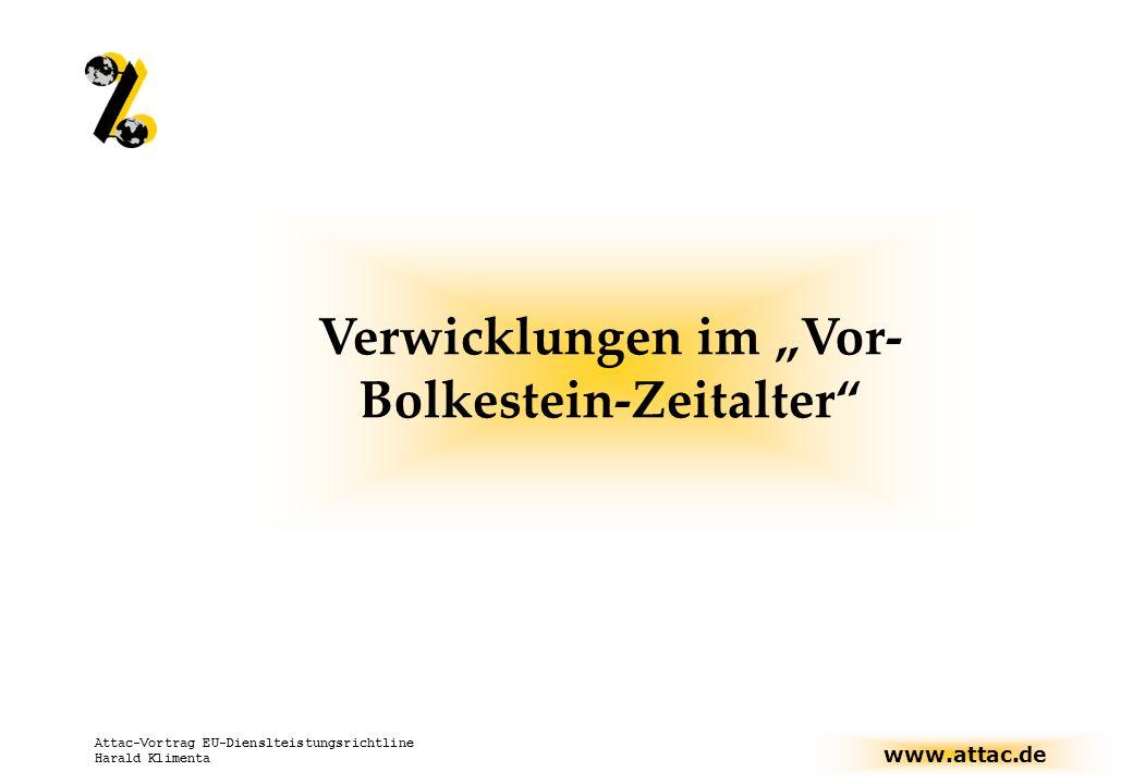 www.attac.de Attac-Vortrag EU-Dienslteistungsrichtline Harald Klimenta Verwicklungen im Vor- Bolkestein-Zeitalter