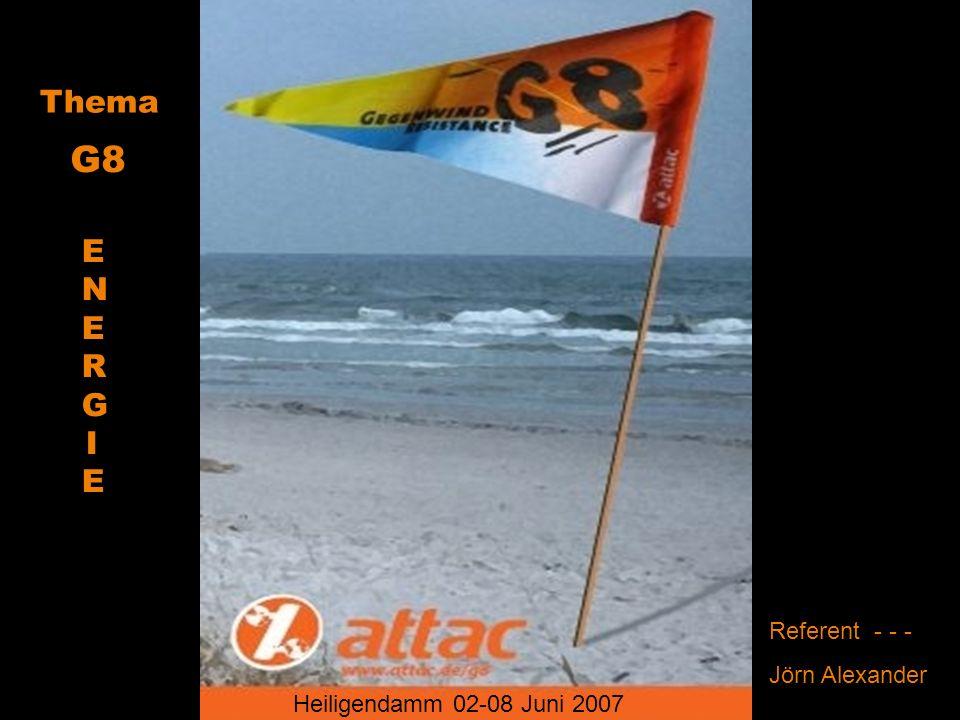 Heiligendamm 02-08 Juni 2007 ENERG IEENERG IE Thema Referent - - - Jörn Alexander G8